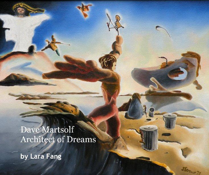 View Dave Martsolf Architect of Dreams by Lara Fang