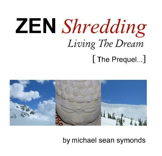 View ZEN Shredding Living The Dream by michael sean symonds