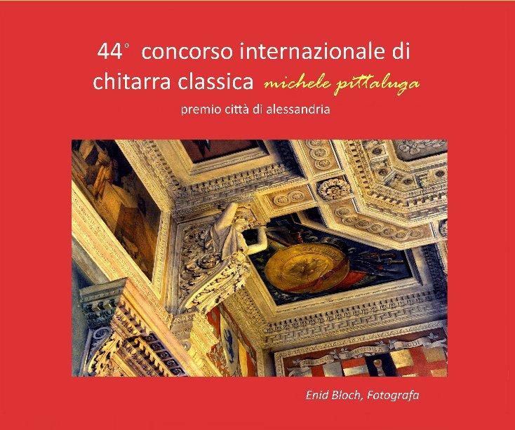 """Visualizza 44 Concorso Internazionale di Chitarra Classica """"Michele Pittaluga"""" premio città di Alessandria di Enid Bloch"""