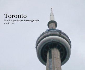 Toronto Ein Fotografisches Reisetagebuch Juni 2011 book cover