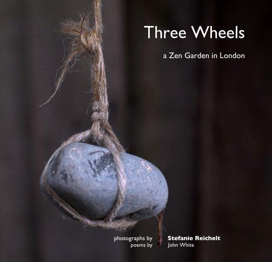 View Three Wheels a Zen Garden in London by photographs by Stefanie Reichelt poems by John White