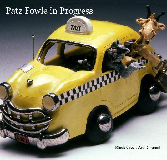 View Patz Fowle in Progress by Black Creek Arts Council