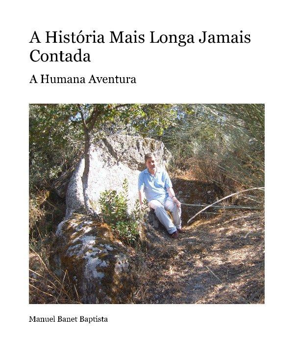 View A História Mais Longa Jamais Contada by Manuel Banet Baptista