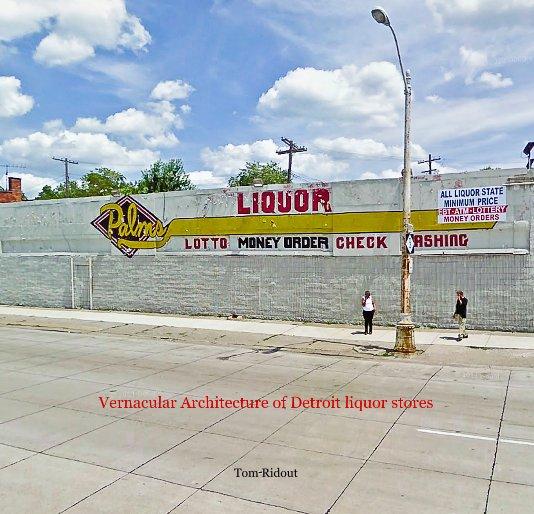 Vernacular Architecture of Detroit liquor stores nach Tom Ridout anzeigen