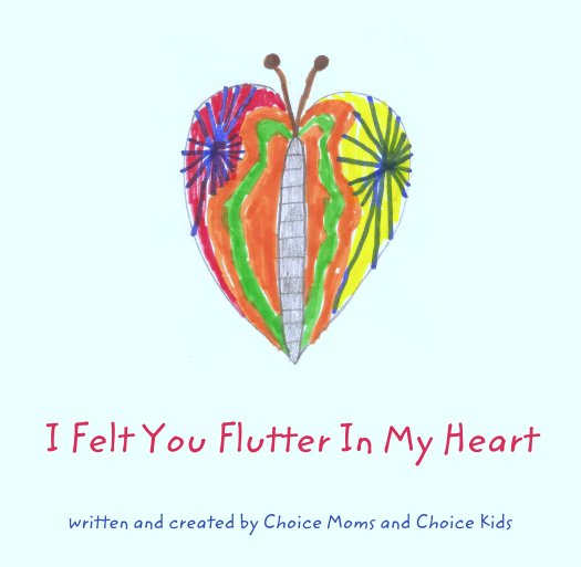 View I Felt You Flutter In My Heart by written and created by Choice Moms and Choice Kids