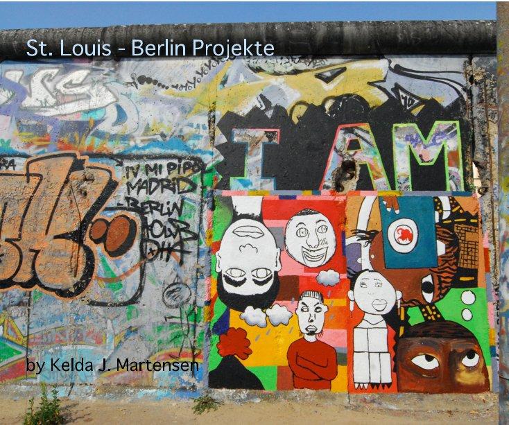 View St. Louis - Berlin Projekte by Kelda J. Martensen by Kelda Jean Martensen