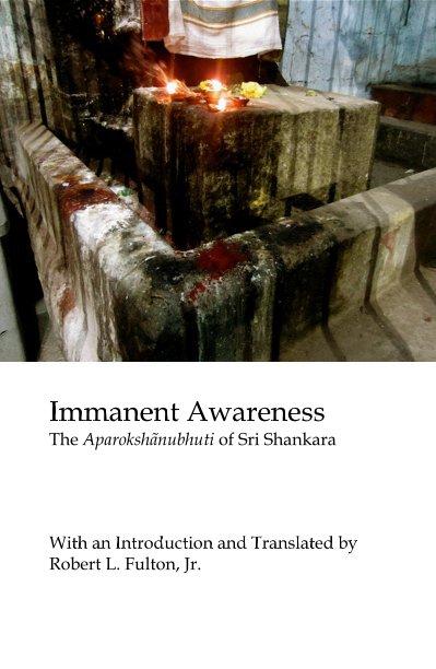 View Immanent Awareness The Aparokshãnubhuti of Sri Shankara by With an Introduction and Translated by Robert L. Fulton, Jr.