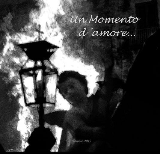 Visualizza Un Momento d 'amore... di A. Chianese 2012
