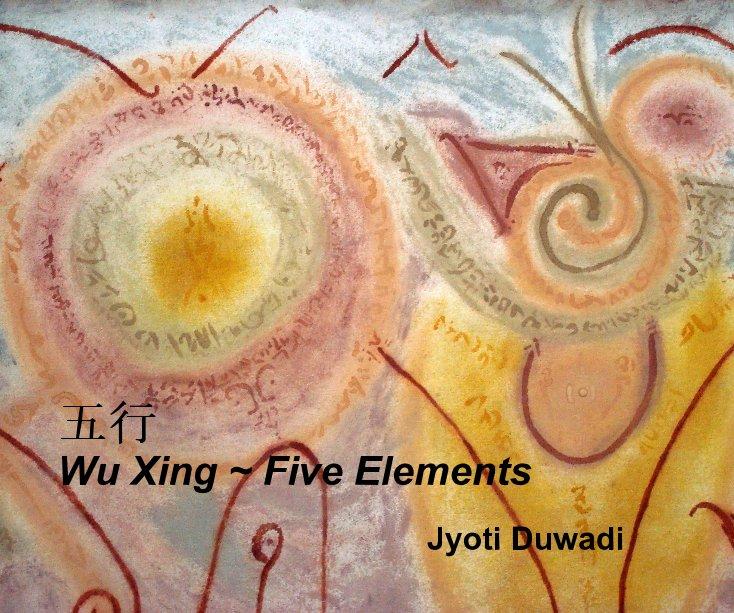 View 五行 Wu Xing ~ Five Elements by Jyoti Duwadi