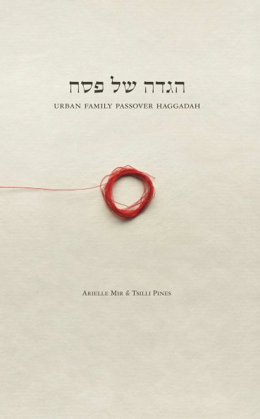 View Urban Family Passover Haggadah by Arielle Mir and Tsilli Pines