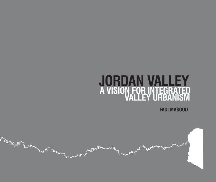 Bekijk Jordan Valley: A Vision for Integrated Valley Urbanism op Fadi Masoud