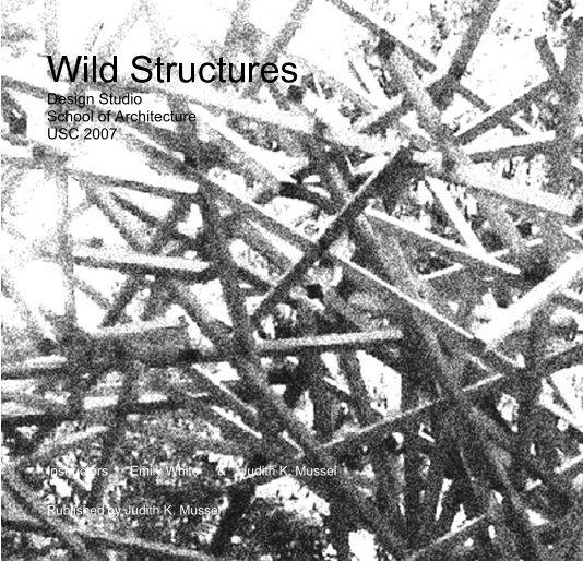 View Wild Structures Design Studio School of Architecture USC 2007 by Judith K. Mussel