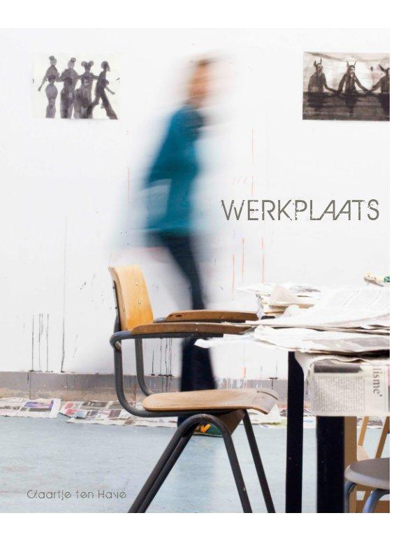 View WERKPLAATS by Claartje ten Have