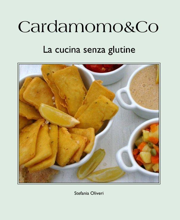 Visualizza Cardamomo&Co.  La cucina senza glutine di Stefania Oliveri