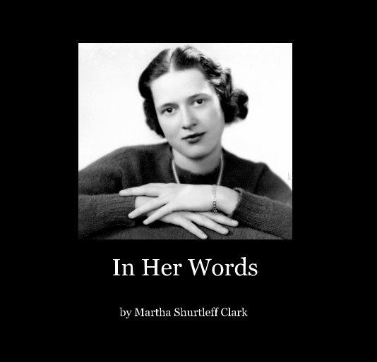 View In Her Words by Martha Shurtleff Clark