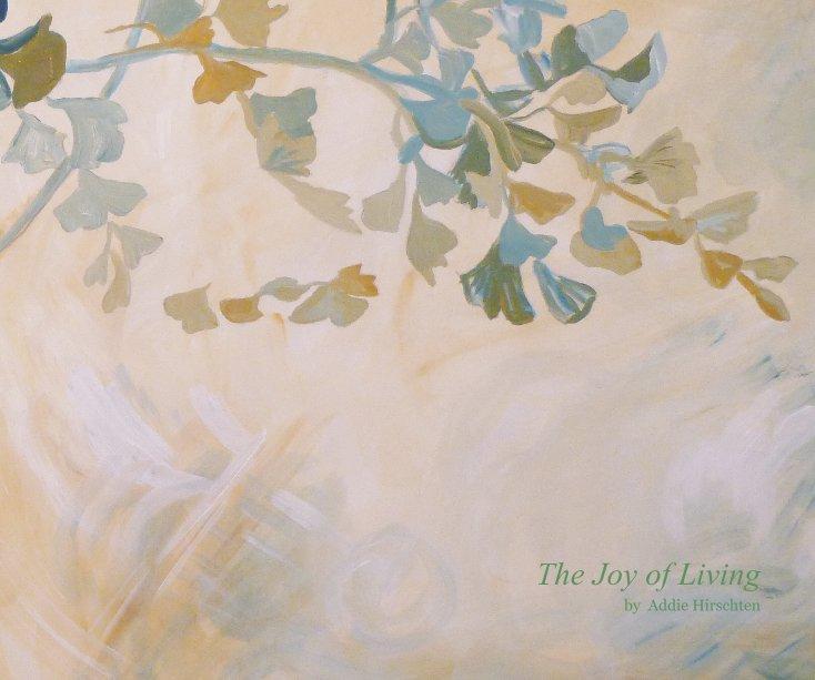 View The Joy of Living by Addie Hirschten