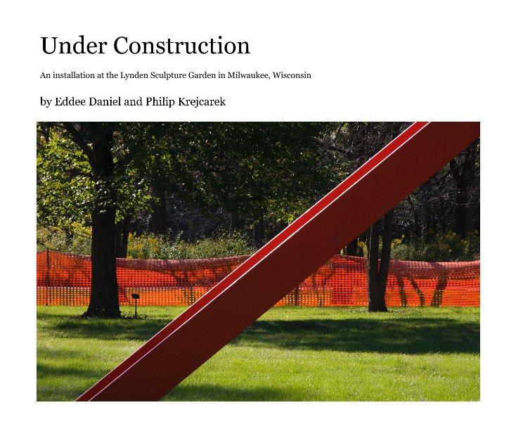 View Under Construction by Eddee Daniel and Philip Krejcarek