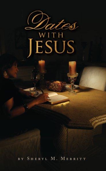 View Dates with Jesus by Sheryl M. Merritt