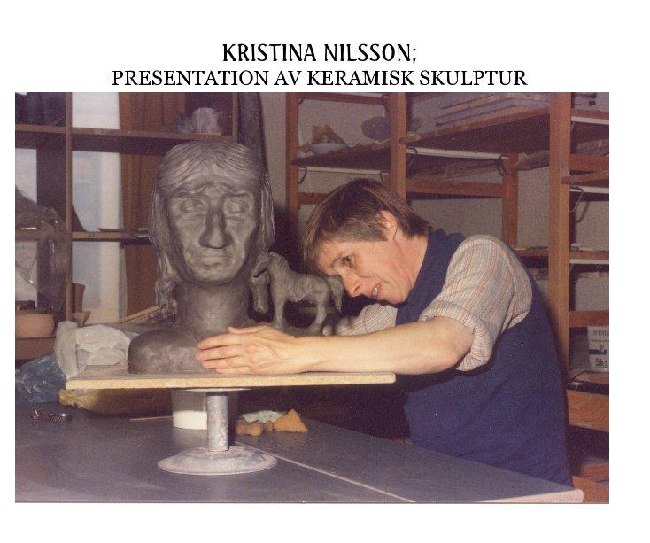 View KRISTINA NILSSON; PRESENTATION AV KERAMISK SKULPTUR by Chris_Nelson