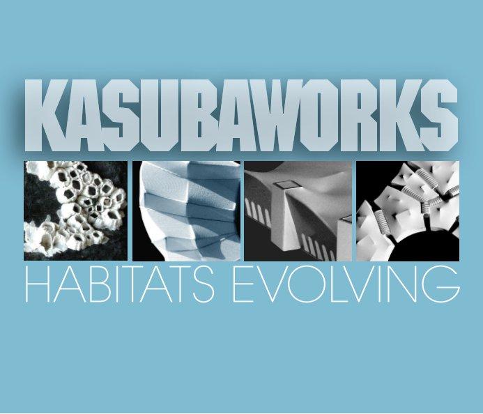 View Kasubaworks: Habitats Evolving by Aleksandra Kasuba