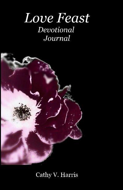 View Love Feast Devotional Journal by Cathy V. Harris