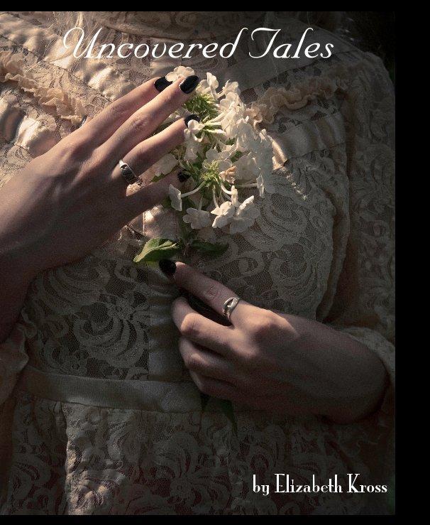 View Uncovered Tales by Elizabeth Kreitschmann
