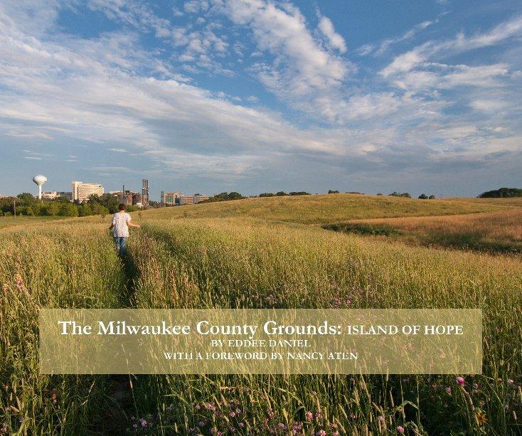 View The Milwaukee County Grounds: Island of Hope by Eddee Daniel