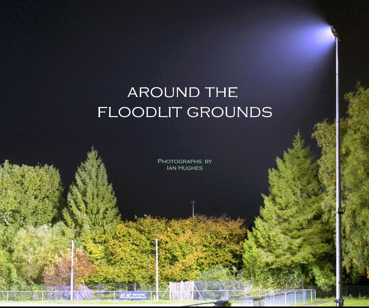 View AROUND THE FLOODLIT GROUNDS by Ian Hughes