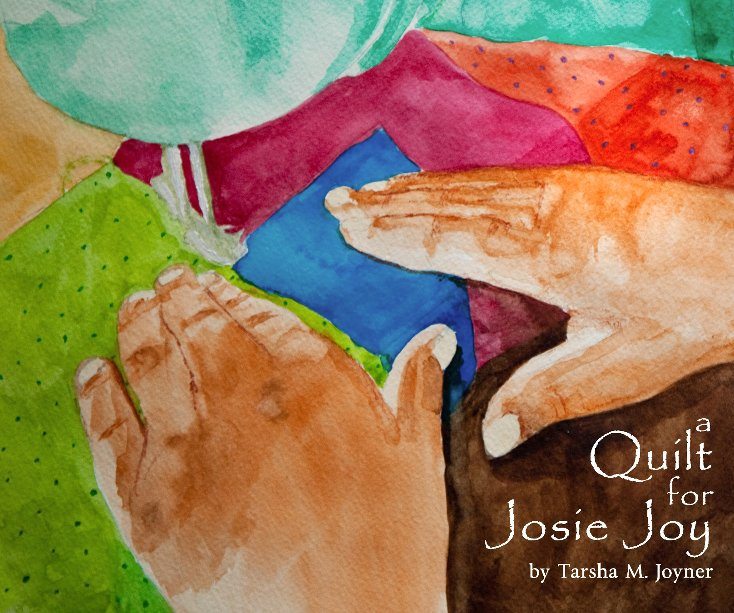 View A Quilt for Josie Joy: softcover version by Tarsha M. Joyner