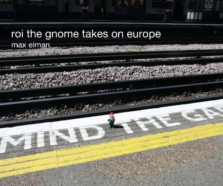 View roi the gnome takes on europe by max elman