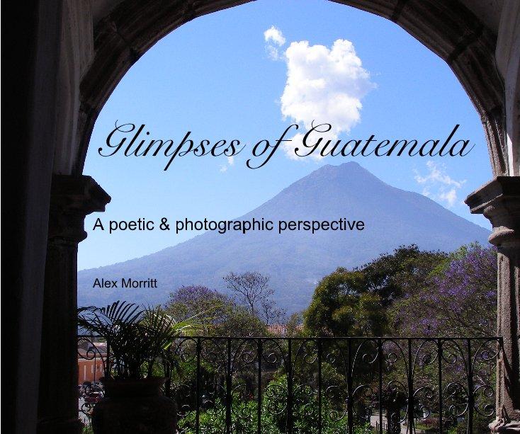 View Glimpses of Guatemala (iPad format) by Alex Morritt