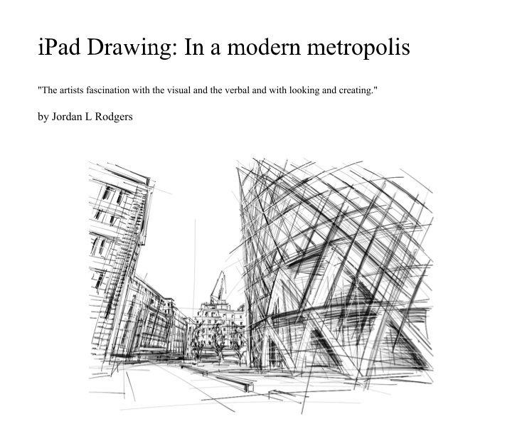 iPad Drawing: In a modern metropolis by Jordan L Rodgers