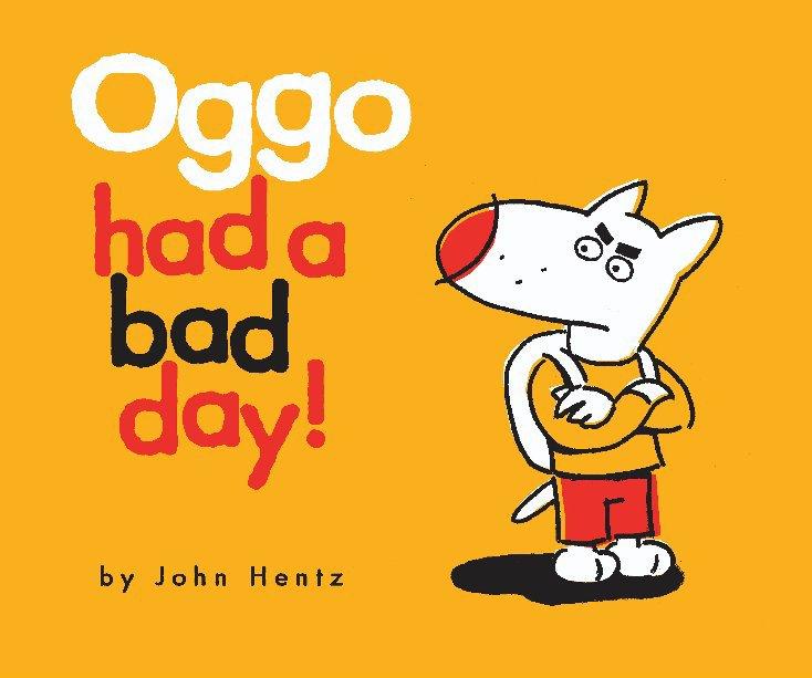 View Oggo Had a Bad Day! by John Hentz