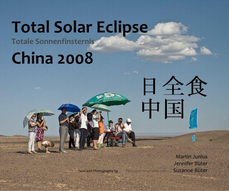 View Total Solar Eclipse China 2008 by Martin Junius, Jennifer Büter, Susanne Büter