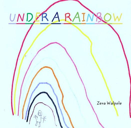 Ver UNDER A RAINBOW por Zera Walpole