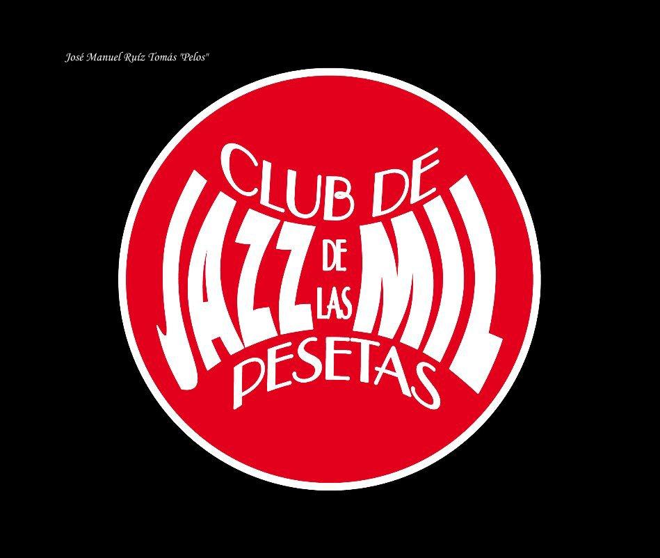 """Ver CLUB DE JAZZ DE LAS MIL PESETAS por José Manuel Ruíz """"Pelos"""""""