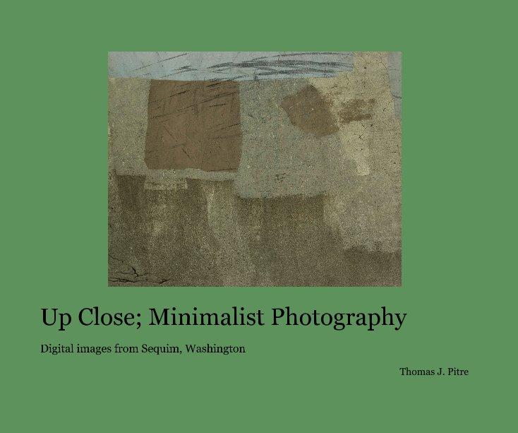 View Up Close; Minimalist Photography by Thomas J. Pitre