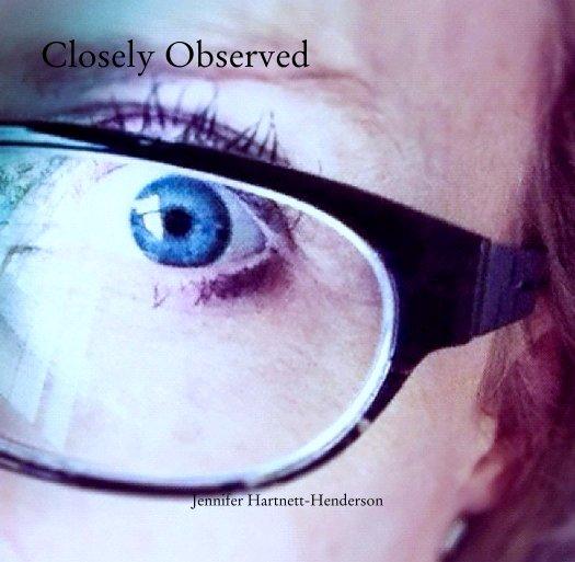 View Closely Observed by Jennifer Hartnett-Henderson