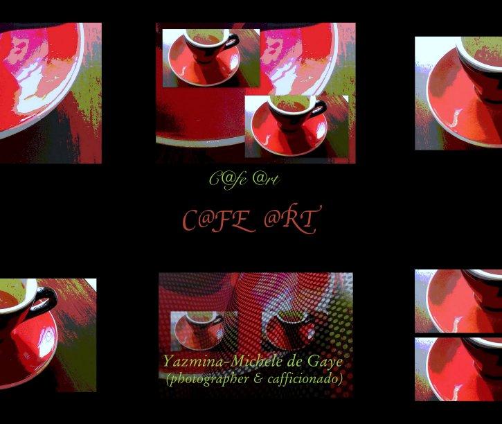 View C@fe @rt by Yazmina-Michele de Gaye