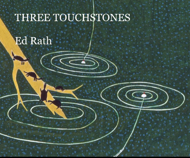 View THREE TOUCHSTONES by Ed Rath