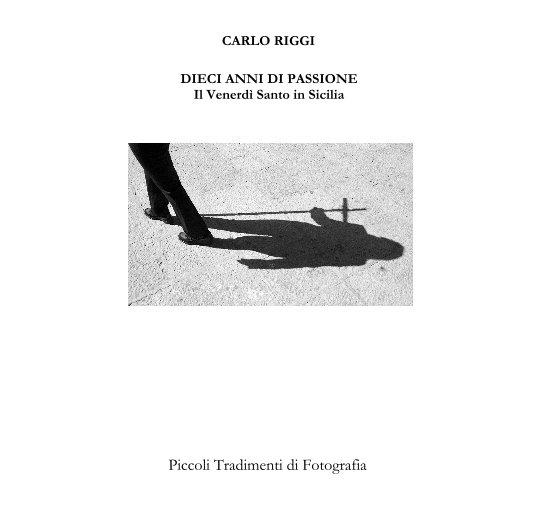 Visualizza DIECI ANNI DI PASSIONE Il Venerdì Santo in Sicilia di CARLO RIGGI