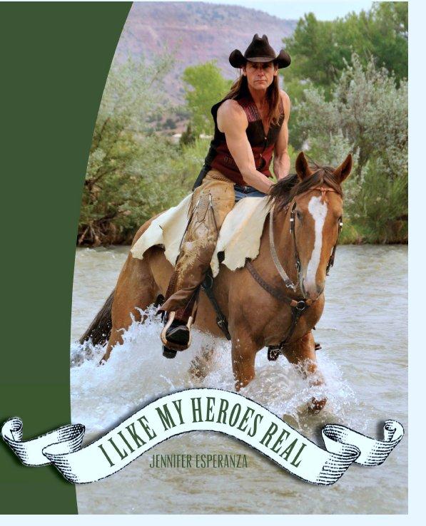 View I Like My Heroes Real by Jennifer Esperanza