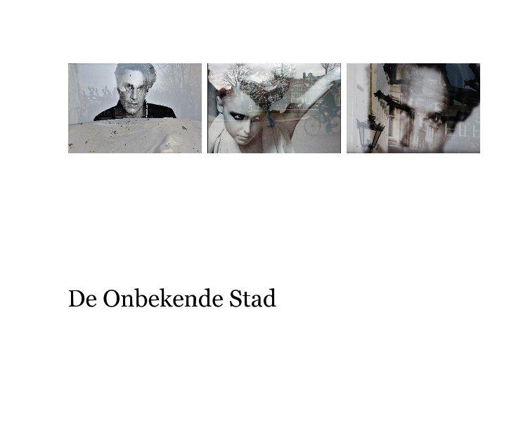 Bekijk De Onbekende Stad op Hester Busse, Bart van Rijsbergen en Gerphil Kerkhof