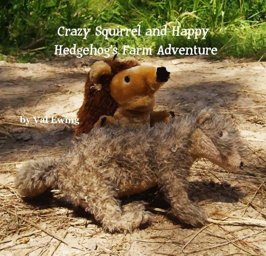 View Crazy Squirrel and Happy Hedgehog's Farm Adventure by Val Ewing