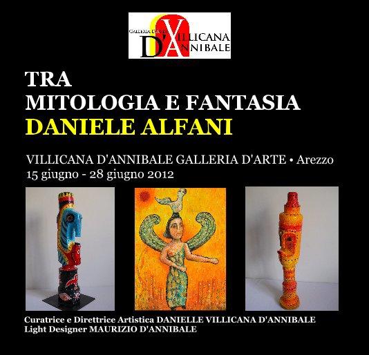 """View DANIELE ALFANI """"TRA MITOLOGIA E FANTASIA"""" by DANIELLE VILLICANA D'ANNIBALE"""
