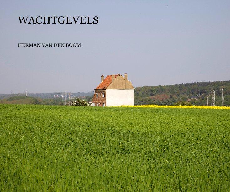 Bekijk WACHTGEVELS op HERMAN VAN DEN BOOM