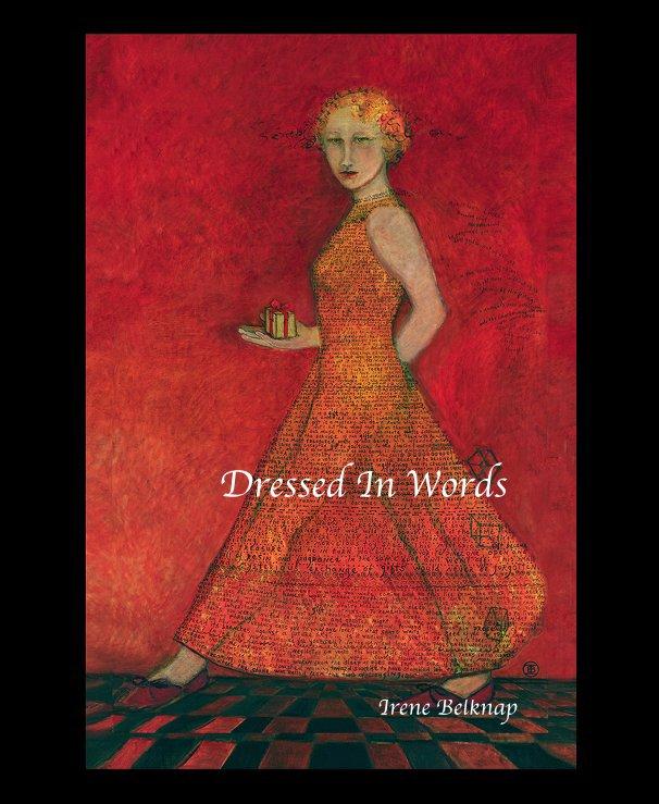 View Dressed In Words by Irene Belknap