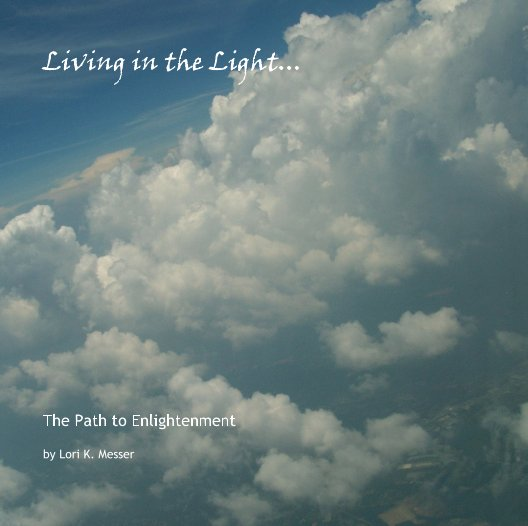 View Living in the Light... by Lori K. Messer