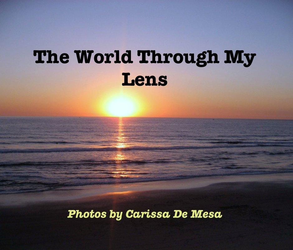 View The World Through My Lens by Photos by Carissa De Mesa