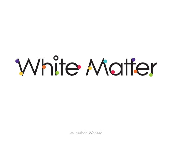 View White Matter by Muneebah Waheed